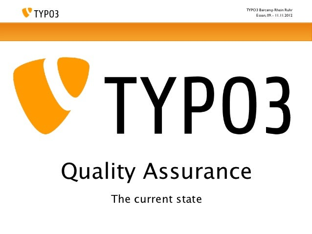 TYPO3 Barcamp Rhein Ruhr                            Essen, 09. - 11.11.2012Quality Assurance    The current state