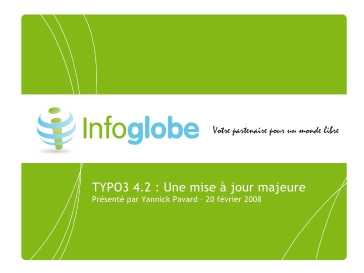 TYPO3 4.2 : Une mise à jour majeure Présenté par Yannick Pavard – 20 février 2008