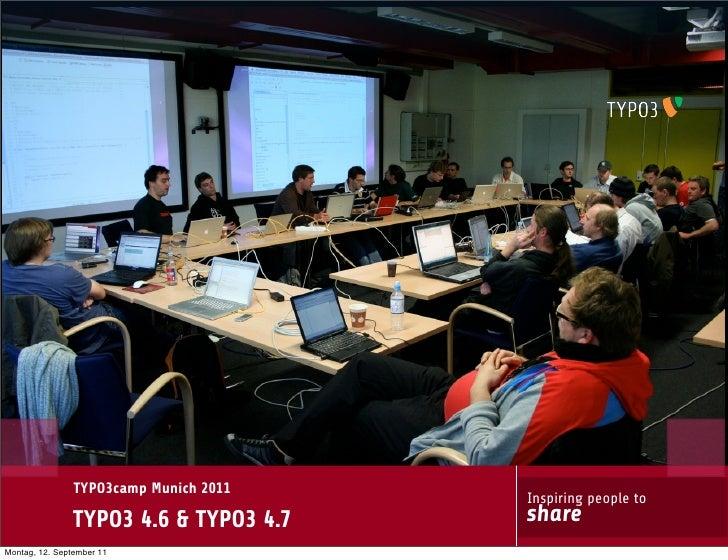 TYPO3camp Munich 2011                                        Inspiring people to               TYPO3 4.6 & TYPO3 4.7    sh...
