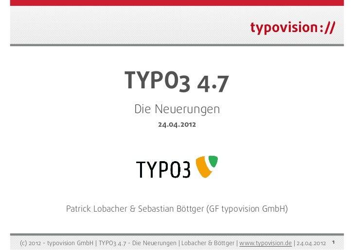 TYPO3 4.7                                        Die Neuerungen                                                24.04.2012 ...