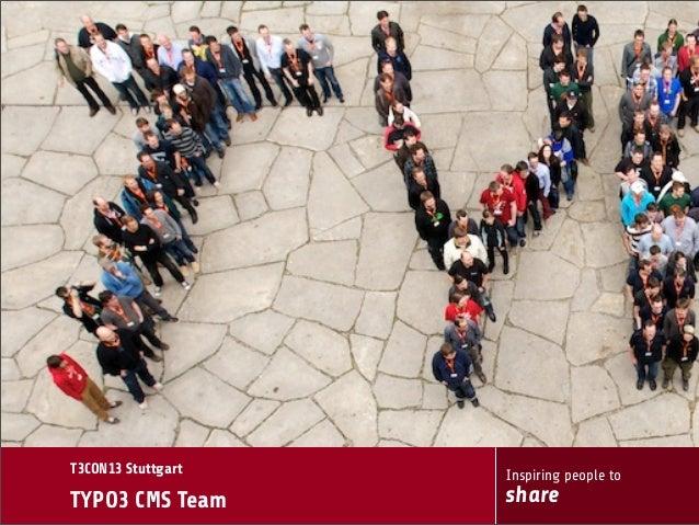 T3CON13 Stuttgart  TYPO3 CMS Team  Inspiring people to  share