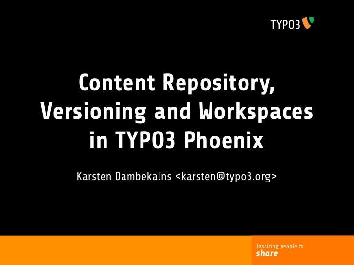 Content Repository, Versioning and Workspaces      in TYPO3 Phoenix    Karsten Dambekalns <karsten@typo3.org>             ...