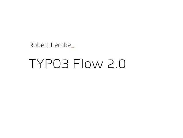 Robert Lemke_TYPO3 Flow 2.0
