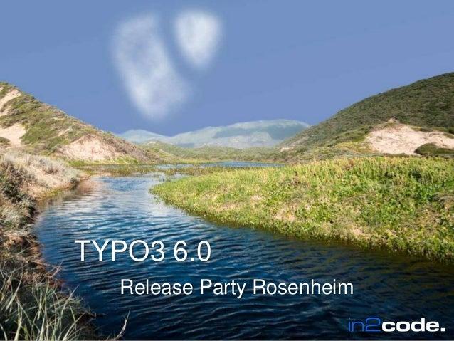 Wir leben TYPO3        TYPO3 6.0                  Release Party RosenheimWir leben TYPO3                               in2...