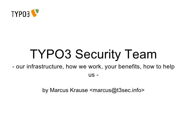 TYPO3 Security Team - our infrastructure, how we work, your benefits, how to help us - by Marcus Krause <marcus@t3sec.info>