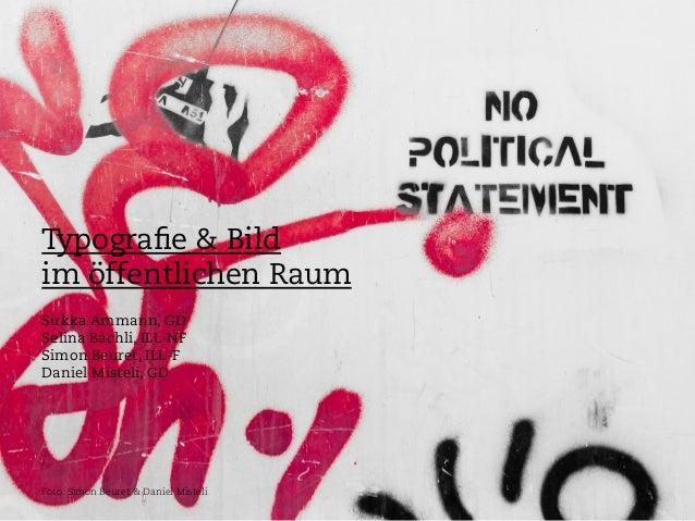 Typografie & Bild im öffentlichen Raum Sirkka Ammann, GD Selina Bächli, ILL-NF Simon Beuret, ILL-F Daniel Misteli, GD Foto:...