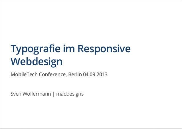Typografie im Responsive Webdesign MobileTech Conference, Berlin 04.09.2013 Sven Wolfermann | maddesigns