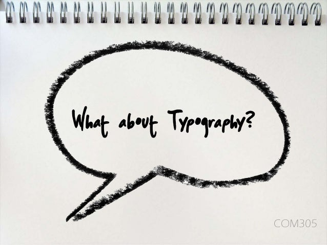 What about Typography?                         COM305
