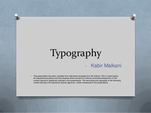 Typography                                                                   - Kabir Malkani*   This presentation has been...
