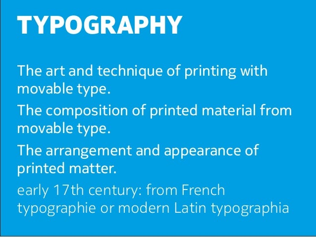 TYPOGRAPHYThe art and technique of printing withmovable type.The composition of printed material frommovable type.The arra...