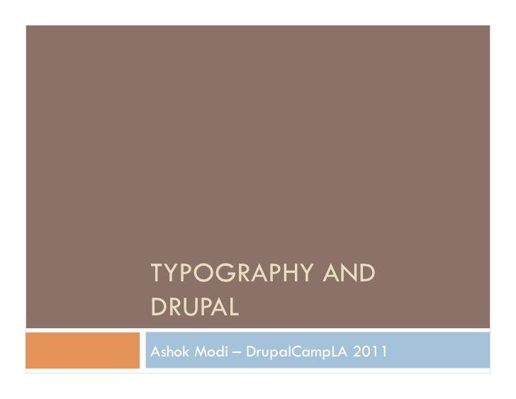 TYPOGRAPHY ANDDRUPALAshok Modi – DrupalCampLA 2011