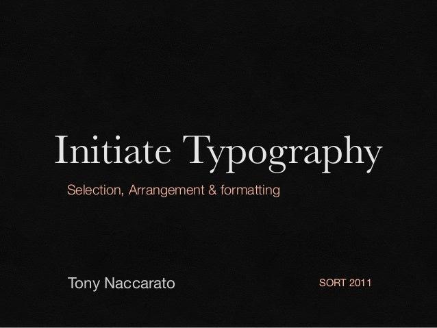 Initiate Typography Selection, Arrangement & formatting  Tony Naccarato  SORT 2011
