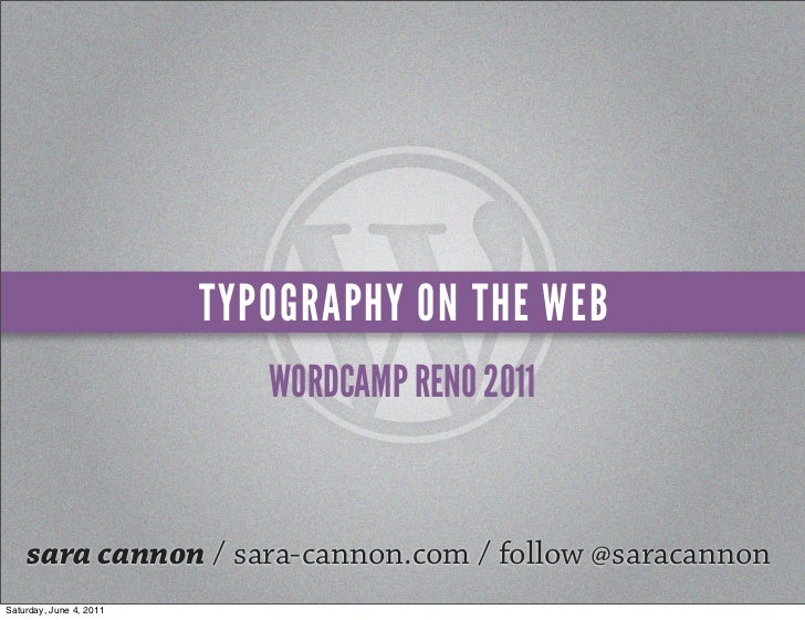TYPOGRAPHY ON THE WEB                            WORDCAMP RENO 2011    sara cannon / sara-cannon.com / follow @saracannonS...