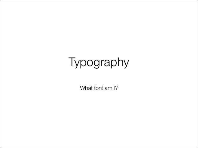 Typography What font am I?