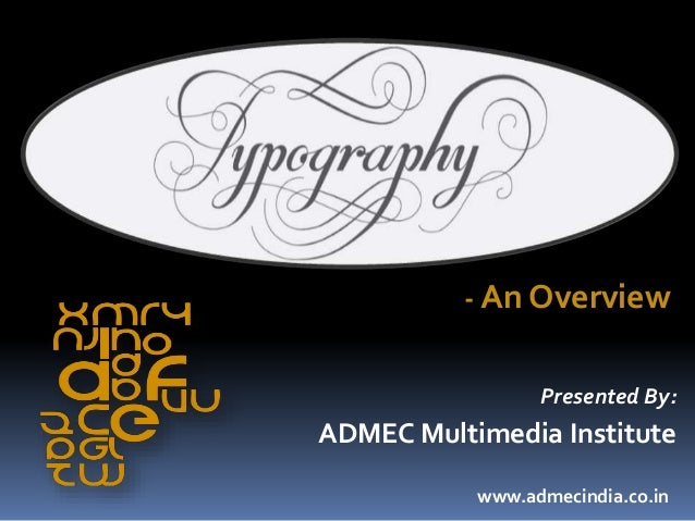 Presented By: ADMEC Multimedia Institute www.admecindia.co.in - An Overview