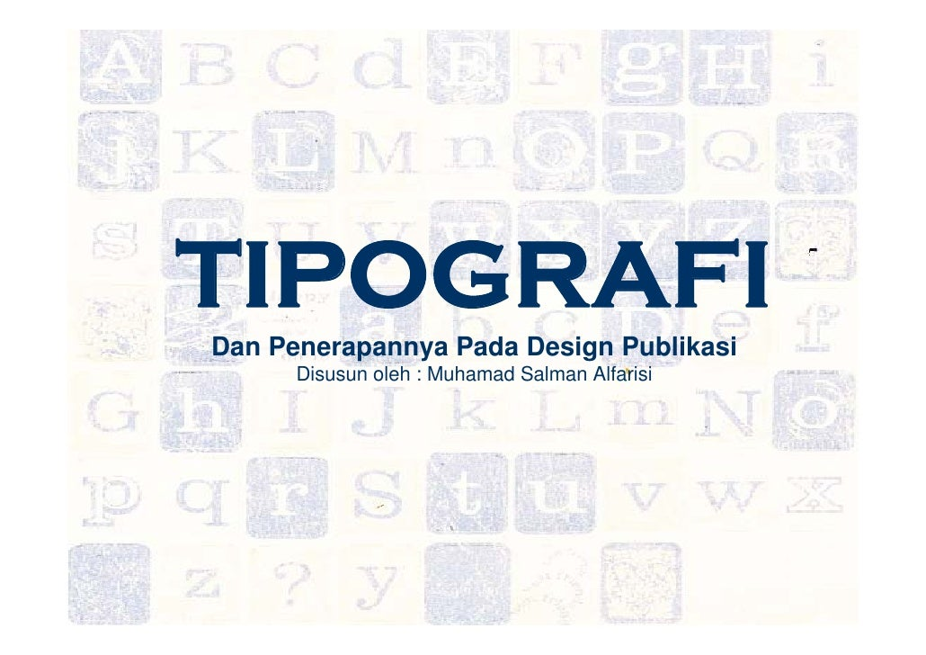 TIPOGRAFIDan Penerapannya Pada Design Publikasi      Disusun oleh : Muhamad Salman Alfarisi