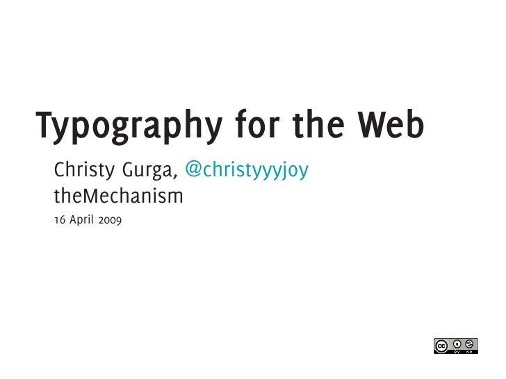 Typography for the Web  Christy Gurga, @christyyyjoy  theMechanism  16 April 2009