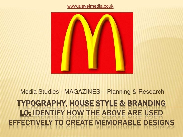 Typography, house style & BrandingLO: identify how the above are used effectively to create memorable designs<br />Media S...