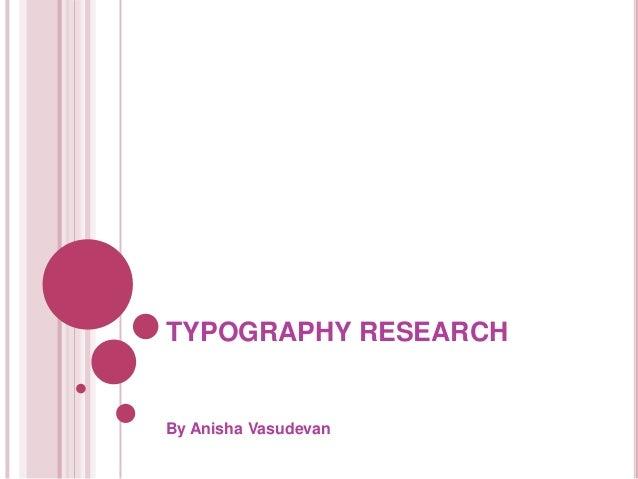 TYPOGRAPHY RESEARCH By Anisha Vasudevan