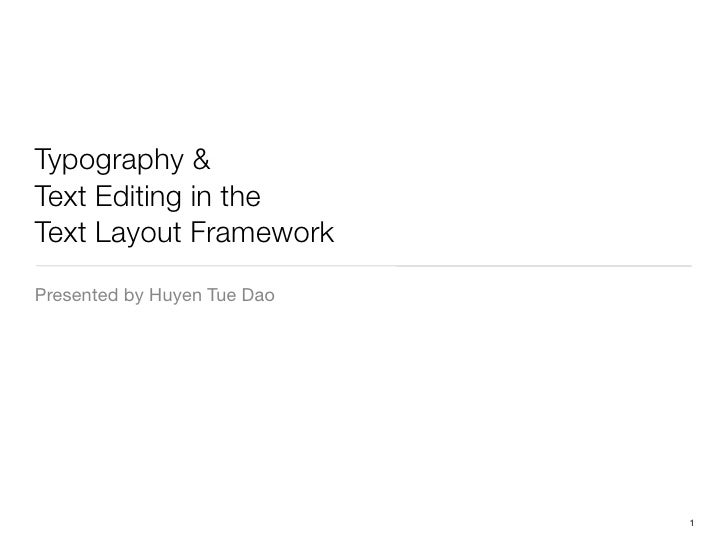 Typography & Text Editing in the Text Layout Framework Presented by Huyen Tue Dao                                  1