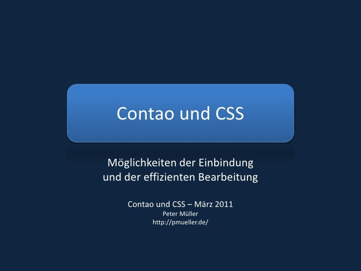 Contao und CSS<br />Möglichkeiten der Einbindung und der effizienten BearbeitungContao und CSS – März 2011Peter Müllerhttp...