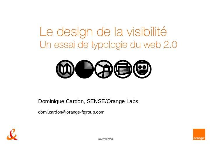 Le design de la visibilité Un essai de typologie du web 2.0 Dominique Cardon, SENSE/Orange Labs [email_address]