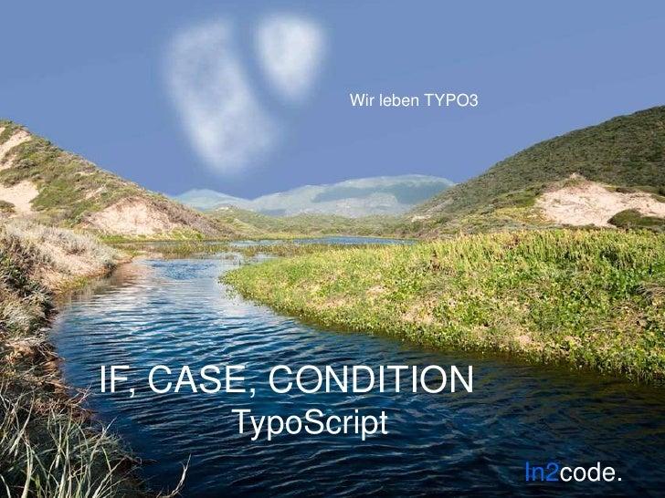 TYPO3 TypoScript: IF, CASE, CONDITIONS