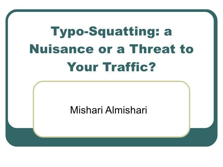 Typo-Squatting: a Nuisance or a Threat to Your Traffic? Mishari Almishari