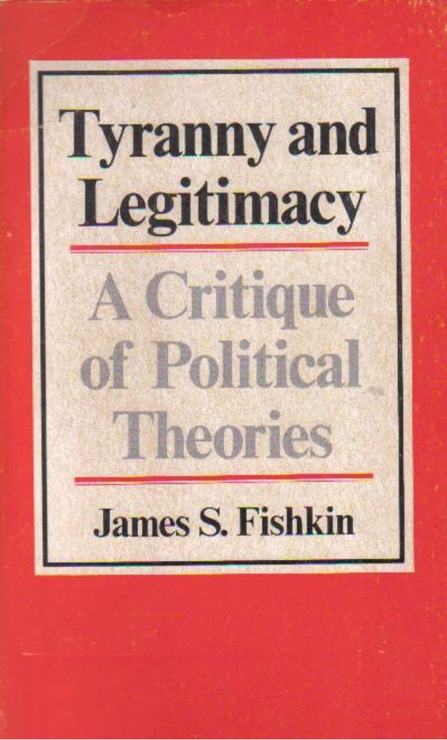 Tyranny and legitimacy   a critique of political theories - james s. fishkin