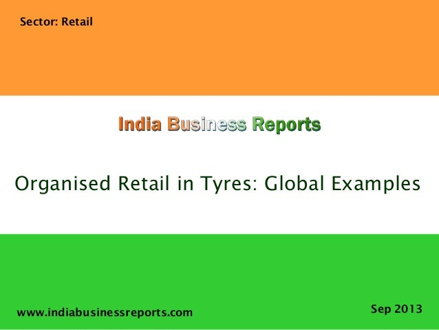 www.indiabusinessreports.com Organised Retail in Tyres: Global Examples Sector: Retail Sep 2013