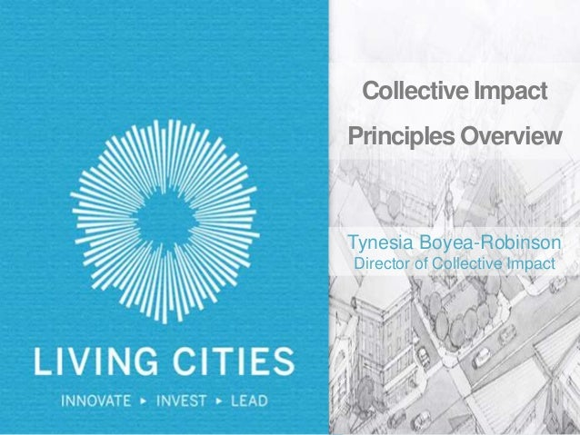 Collective Impact Principles Overview Tynesia Boyea-Robinson Director of Collective Impact