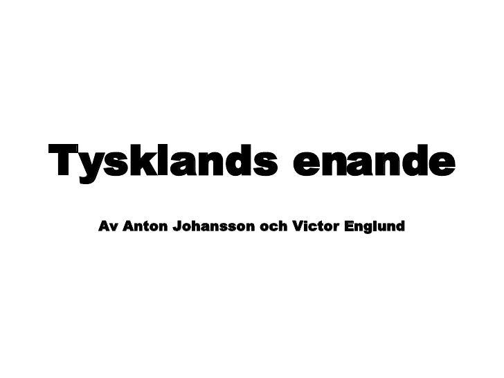 Tysklands enande Av Anton Johansson och Victor Englund