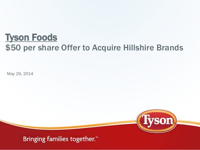 Tyson Foods $50 per share Offer to Acquire Hillshire Brands May 29, 2014