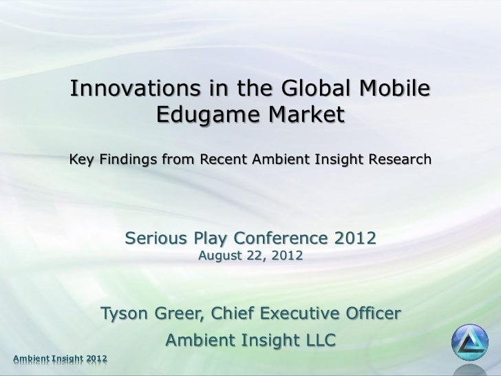 """""""Innovations in the Global Mobile Edugame Market"""" By Tyson Greer- Serious Play Conference 2012"""