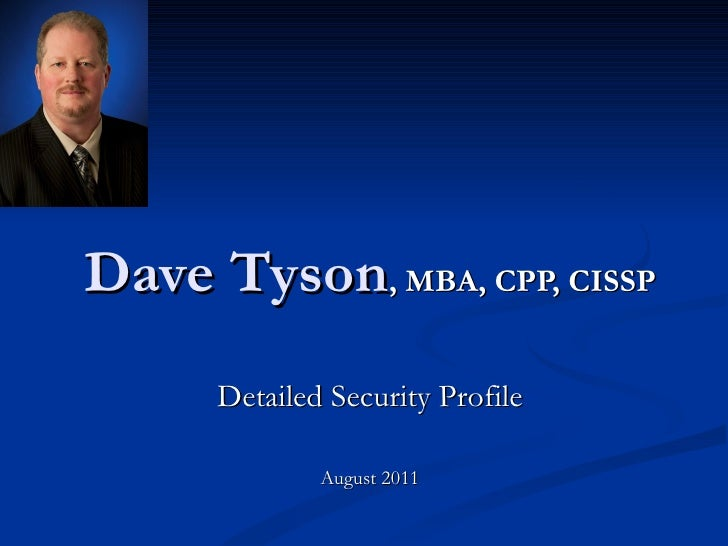 Dave Tyson , MBA, CPP, CISSP Detailed Security Profile August 2011