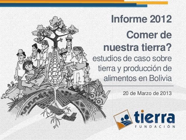 Informe 2012       Comer de   nuestra tierra?estudios de caso sobre tierra y producción de   alimentos en Bolivia        2...