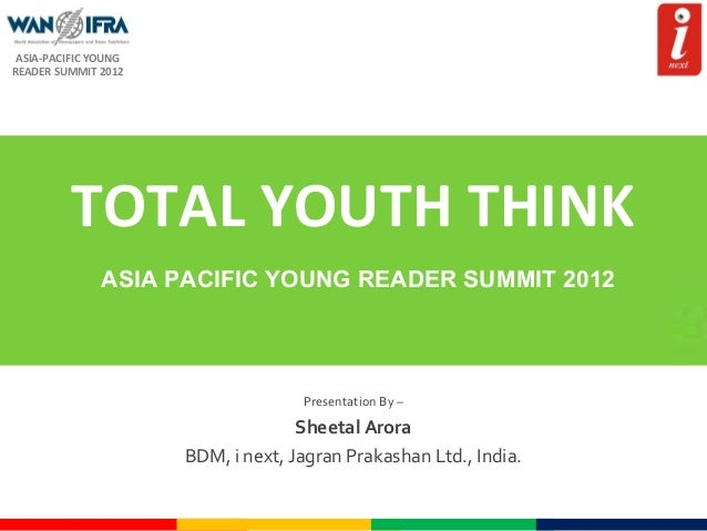 ASIA-PACIFIC YOUNG READER SUMMIT 2012  TOTAL YOUTH THINK ASIA PACIFIC YOUNG READER SUMMIT 2012  Presentation By –  Sheetal...