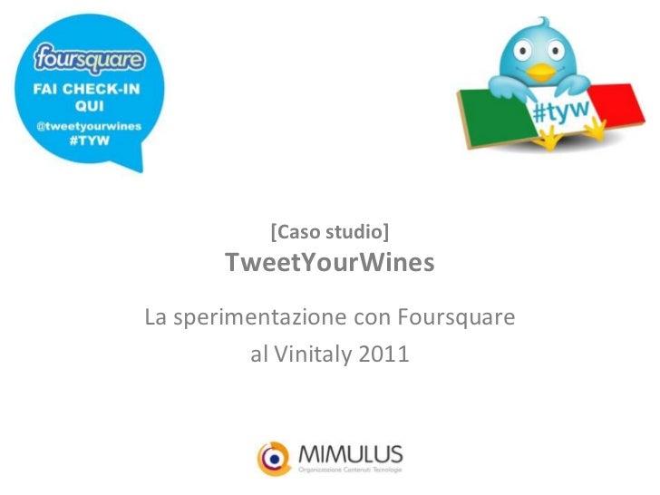 [Caso studio]       TweetYourWinesLa sperimentazione con Foursquare         al Vinitaly 2011