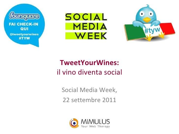 TweetYourWines:il vino diventa social<br />Social Media Week,<br />22 settembre 2011<br />