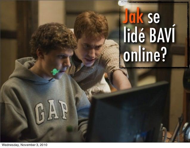 v Ataxo Social Insider 1 Jak se lidé BAVÍ online? Wednesday, November 3, 2010