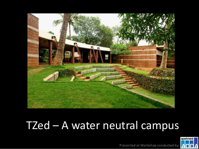 TZed – A water neutral campus Presented at Workshop conducted by: