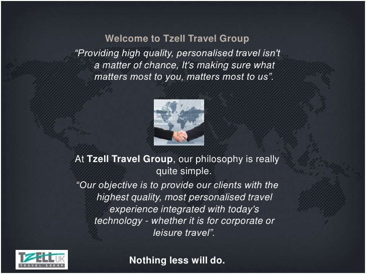 "Welcome to Tzell Travel Group""Providing high quality, personalised travel isnt    a matter of chance, Its making sure what..."