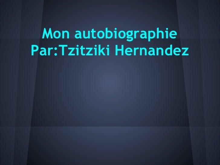 Mon autobiographiePar:Tzitziki Hernandez