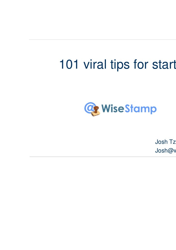Startup 101 viral tips                Tzvika Josh Avnery                Josh@wisestamp.com