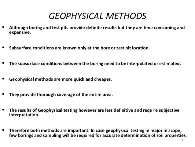 GEOPHYSICAL METHODS•   Although boring and test pits provide definite results but they are time consuming and    expensive...