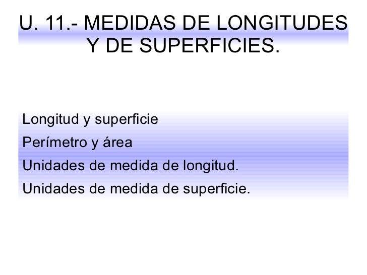 U. 11.- MEDIDAS DE LONGITUDES Y DE SUPERFICIES. <ul><li>Longitud y superficie