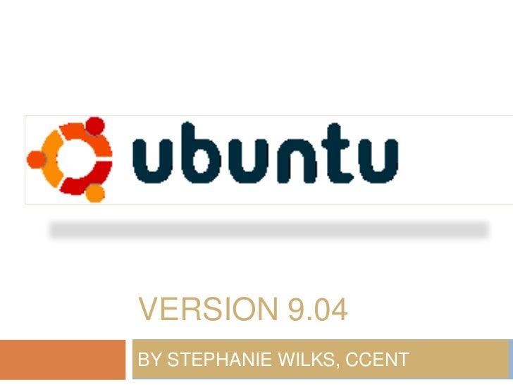 Version 9.04<br />BY STEPHANIE WILKS, CCENT<br />