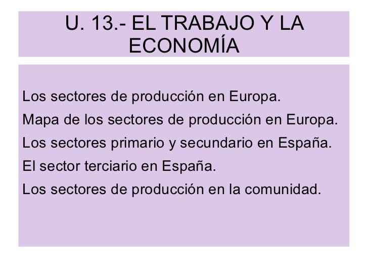 U. 13.- EL TRABAJO Y LA ECONOMÍA <ul><li>Los sectores de producción en Europa.