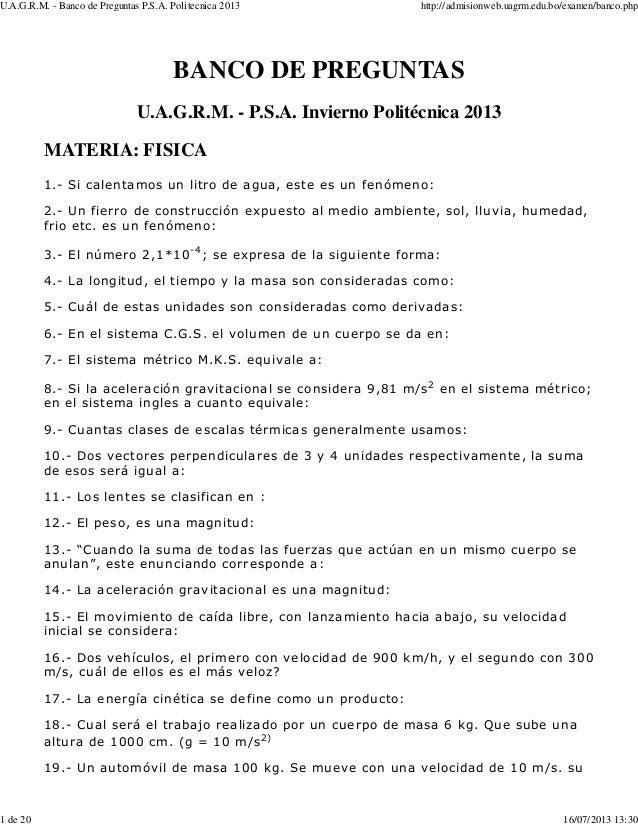 BANCO DE PREGUNTAS U.A.G.R.M. - P.S.A. Invierno Politécnica 2013 MATERIA: FISICA 1.- Si calentamos un litro de agua, este ...