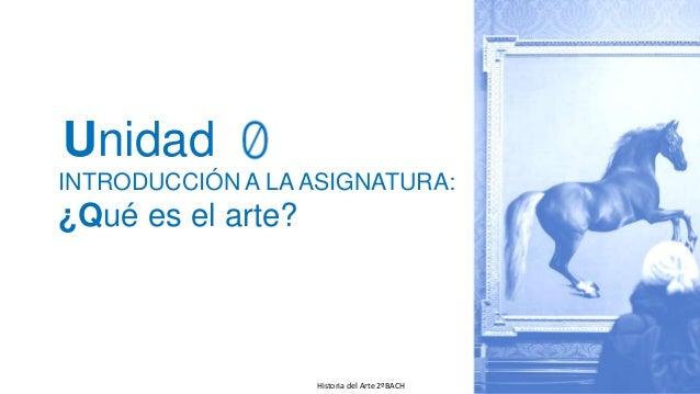 INTRODUCCIÓN A LA ASIGNATURA: ¿Qué es el arte? Historia del Arte 2ºBACH fueradeclase-vdp.blogspot.com Unidad